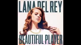 آهنگ Beautiful Player از Lana Del Rey